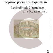 Topiaire, poésie et antiquomanie Les jardins de Chanteloup à la Renaissance – 13 novembre 2019